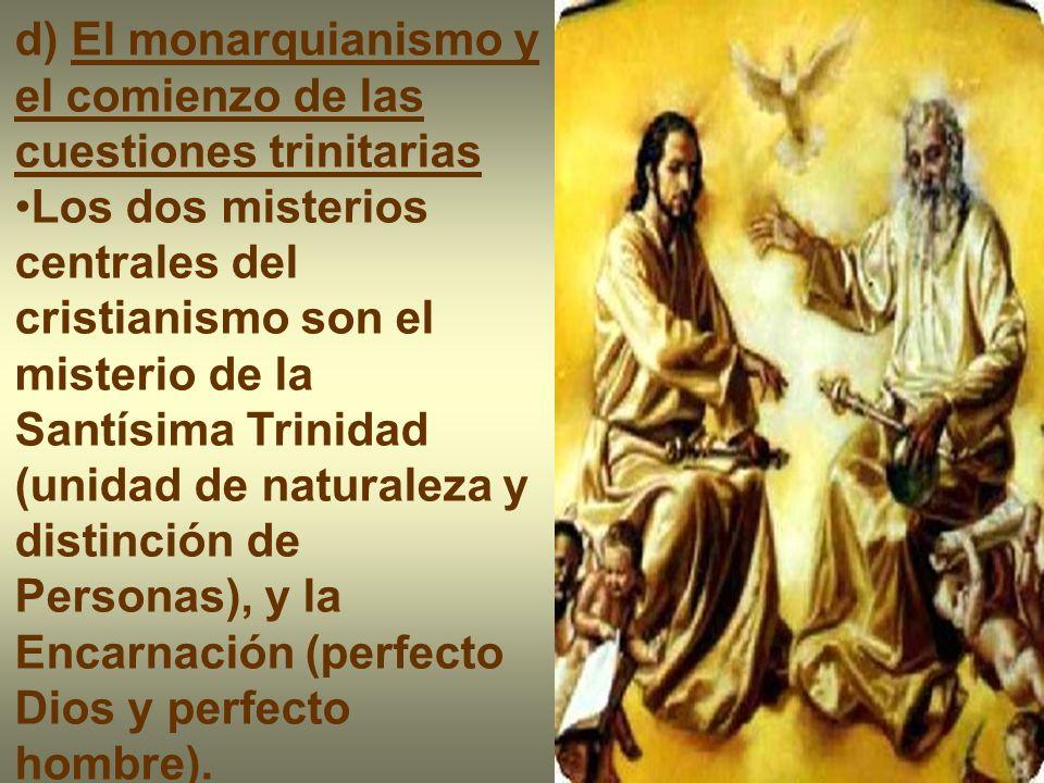 d) El monarquianismo y el comienzo de las cuestiones trinitarias Los dos misterios centrales del cristianismo son el misterio de la Santísima Trinidad