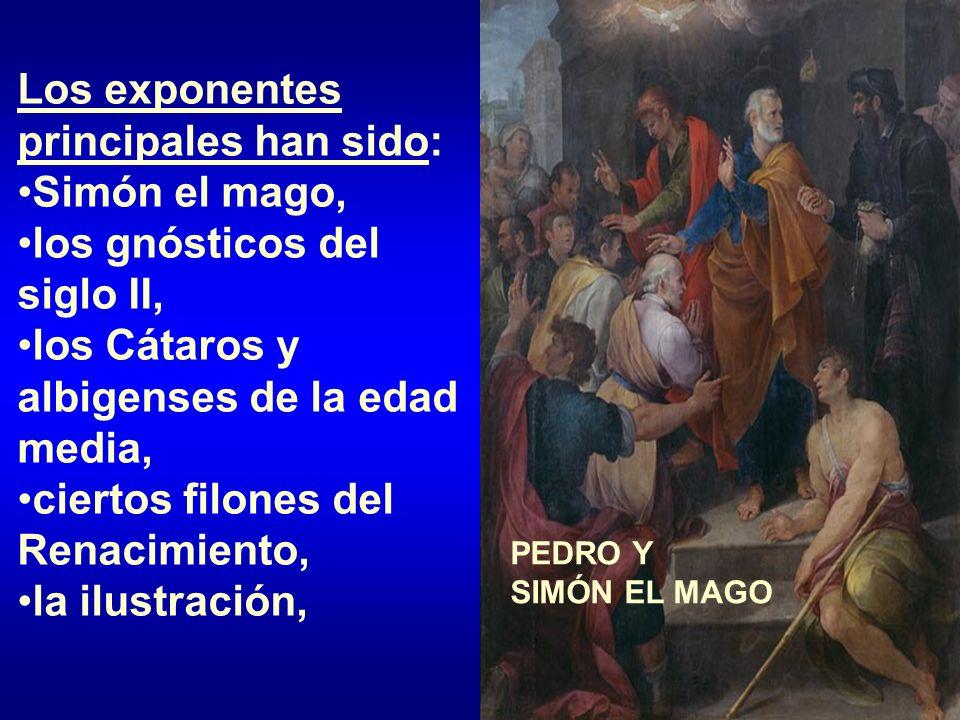 Los exponentes principales han sido: Simón el mago, los gnósticos del siglo II, los Cátaros y albigenses de la edad media, ciertos filones del Renacim