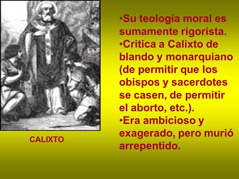 Su teología moral es sumamente rigorista. Critica a Calixto de blando y monarquiano (de permitir que los obispos y sacerdotes se casen, de permitir el