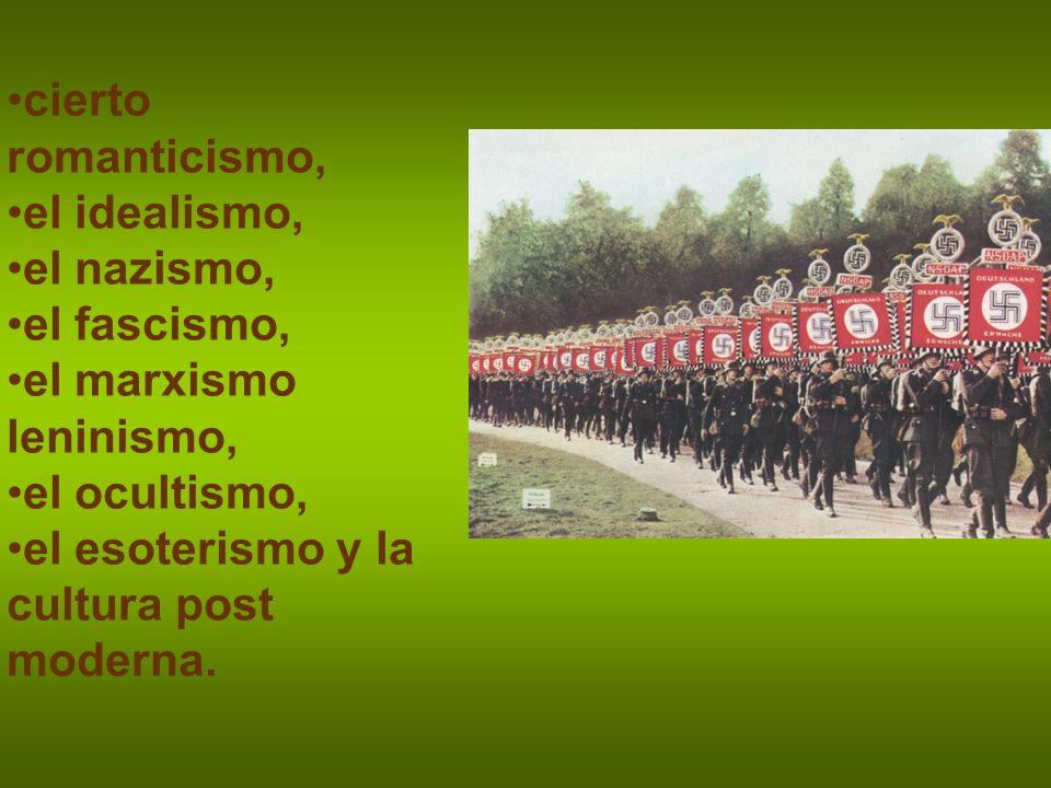 cierto romanticismo, el idealismo, el nazismo, el fascismo, el marxismo leninismo, el ocultismo, el esoterismo y la cultura post moderna.