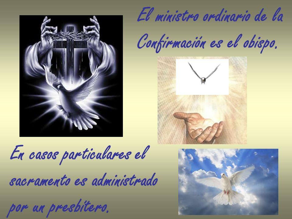El ministro ordinario de la Confirmación es el obispo. En casos particulares el sacramento es administrado por un presbítero.
