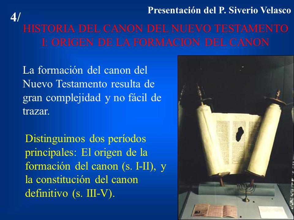 4/ HISTORIA DEL CANON DEL NUEVO TESTAMENTO I: ORIGEN DE LA FORMACION DEL CANON La formación del canon del Nuevo Testamento resulta de gran complejidad