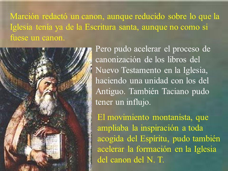 Marción redactó un canon, aunque reducido sobre lo que la Iglesia tenía ya de la Escritura santa, aunque no como si fuese un canon. Pero pudo acelerar