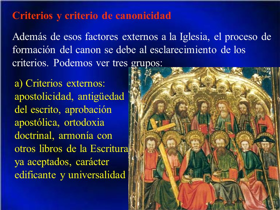 Criterios y criterio de canonicidad Además de esos factores externos a la Iglesia, el proceso de formación del canon se debe al esclarecimiento de los