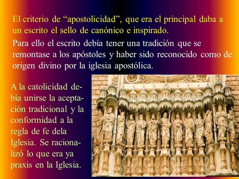 El criterio de apostolicidad, que era el principal daba a un escrito el sello de canónico e inspirado. Para ello el escrito debía tener una tradición