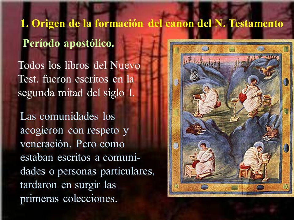 1. Origen de la formación del canon del N. Testamento Período apostólico. Todos los libros del Nuevo Test. fueron escritos en la segunda mitad del sig