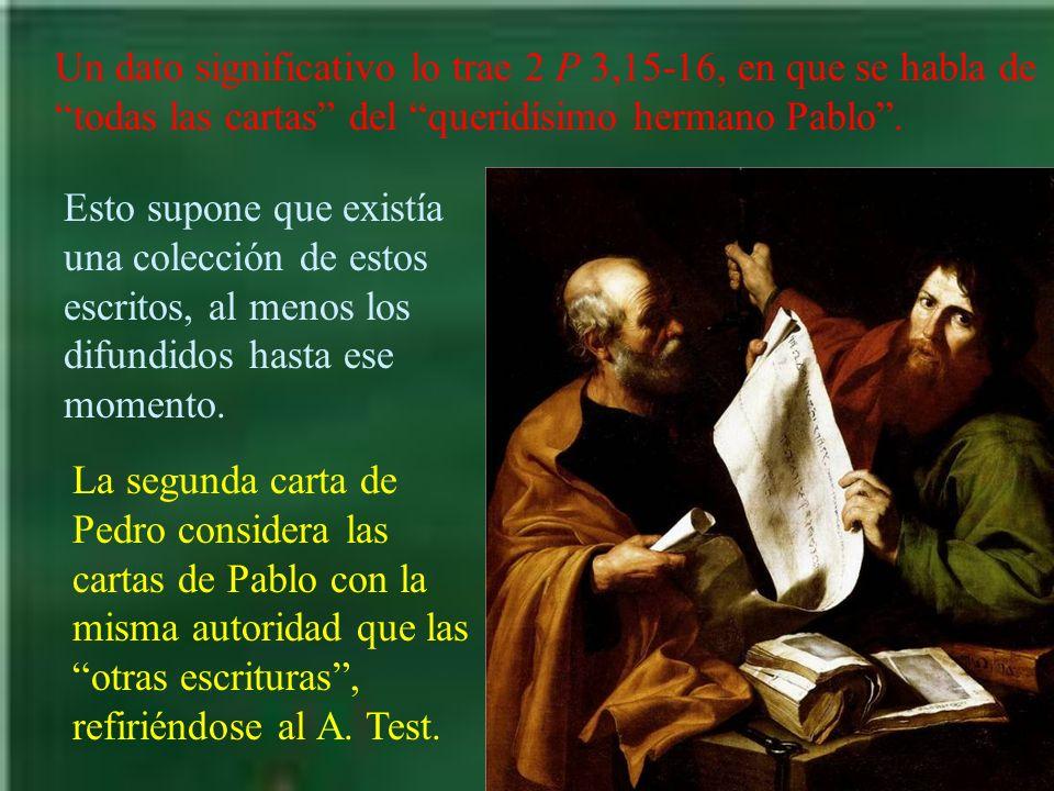 Un dato significativo lo trae 2 P 3,15-16, en que se habla de todas las cartas del queridísimo hermano Pablo. Esto supone que existía una colección de