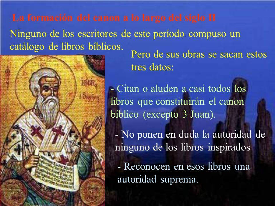 La formación del canon a lo largo del siglo II Ninguno de los escritores de este período compuso un catálogo de libros bíblicos. Pero de sus obras se