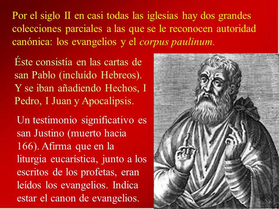 Por el siglo II en casi todas las iglesias hay dos grandes colecciones parciales a las que se le reconocen autoridad canónica: los evangelios y el cor