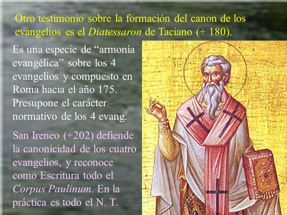 Otro testimonio sobre la formación del canon de los evangelios es el Diatessaron de Taciano (+ 180). Es una especie de armonía evangélica sobre los 4