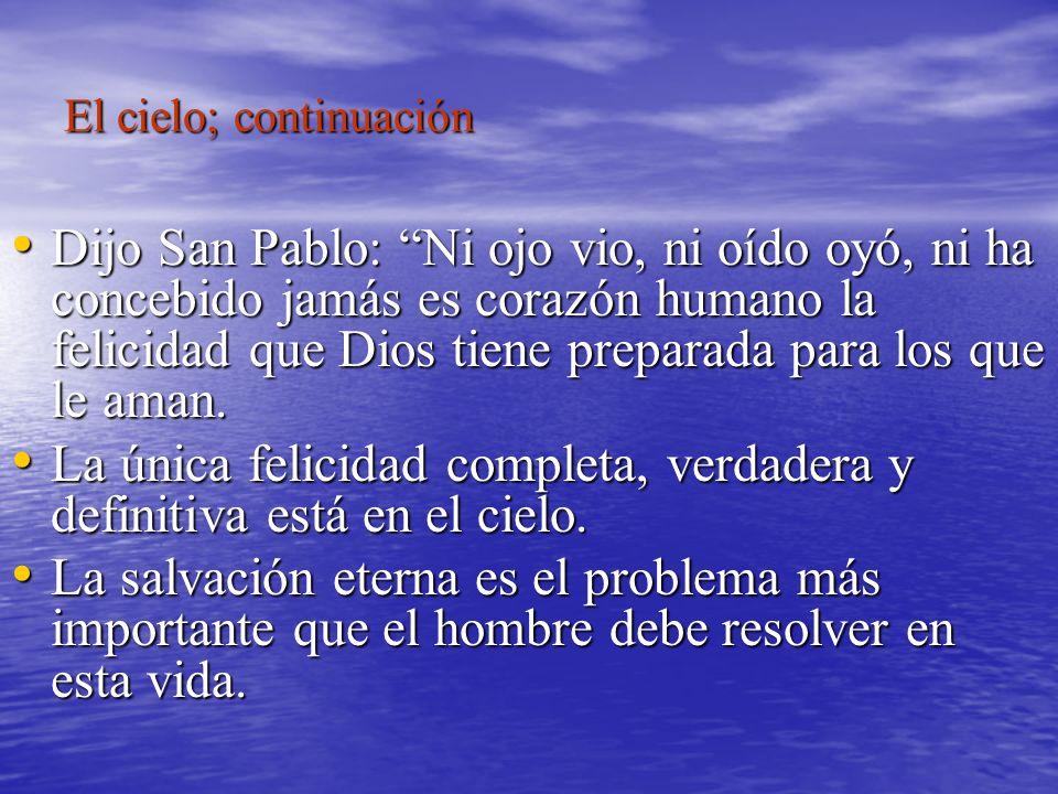 El cielo; continuación Dijo San Pablo: Ni ojo vio, ni oído oyó, ni ha concebido jamás es corazón humano la felicidad que Dios tiene preparada para los