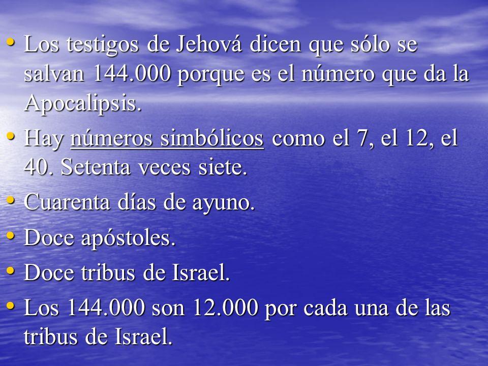 Los testigos de Jehová dicen que sólo se salvan 144.000 porque es el número que da la Apocalipsis. Los testigos de Jehová dicen que sólo se salvan 144