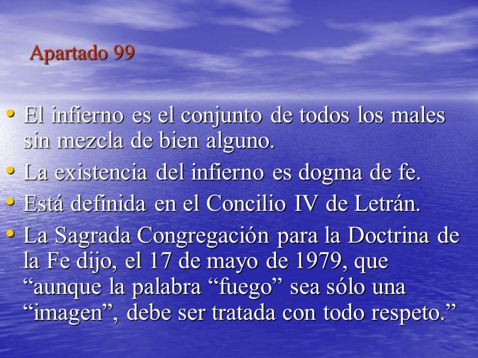 Apartado 101 al 104: El Purgatorio El purgatorio es el sufrimiento de las almas que no se condenan por no haber muerto en pecado mortal, pero tienen que purificarse antes de entrar al cielo.