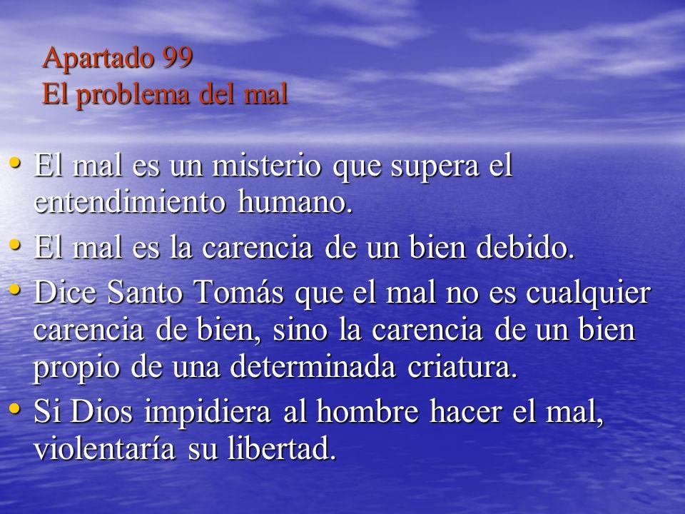 Apartado 99 El problema del mal El mal es un misterio que supera el entendimiento humano. El mal es un misterio que supera el entendimiento humano. El