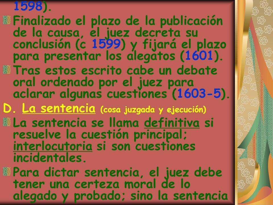 1598). Finalizado el plazo de la publicación de la causa, el juez decreta su conclusión (c 1599) y fijará el plazo para presentar los alegatos (1601).