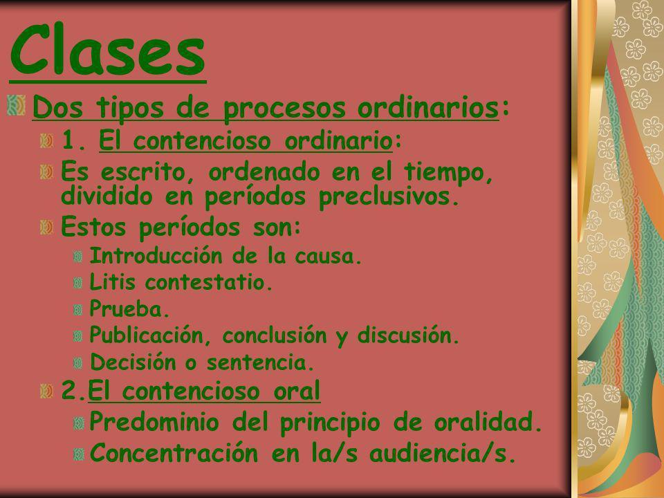 Clases Dos tipos de procesos ordinarios: 1. El contencioso ordinario: Es escrito, ordenado en el tiempo, dividido en períodos preclusivos. Estos perío