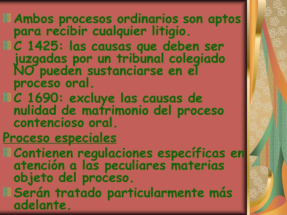 Ambos procesos ordinarios son aptos para recibir cualquier litigio. C 1425: las causas que deben ser juzgadas por un tribunal colegiado NO pueden sust