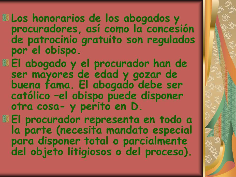 Los honorarios de los abogados y procuradores, así como la concesión de patrocinio gratuito son regulados por el obispo. El abogado y el procurador ha