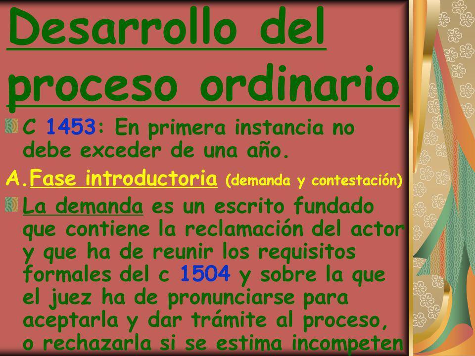 Desarrollo del proceso ordinario C 1453: En primera instancia no debe exceder de una año. A.Fase introductoria (demanda y contestación) La demanda es