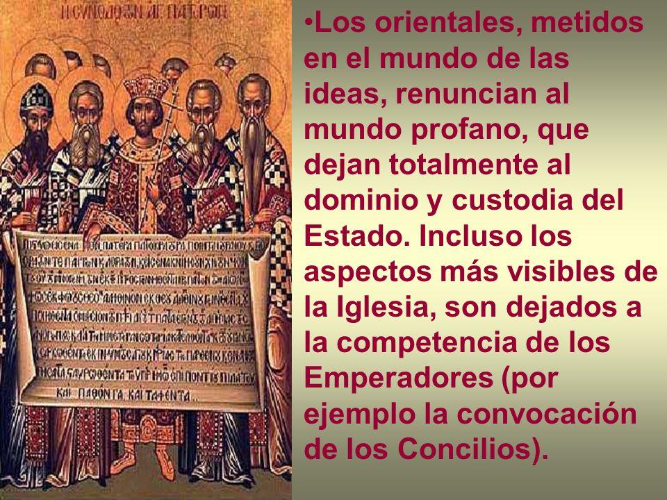 Los orientales, metidos en el mundo de las ideas, renuncian al mundo profano, que dejan totalmente al dominio y custodia del Estado. Incluso los aspec