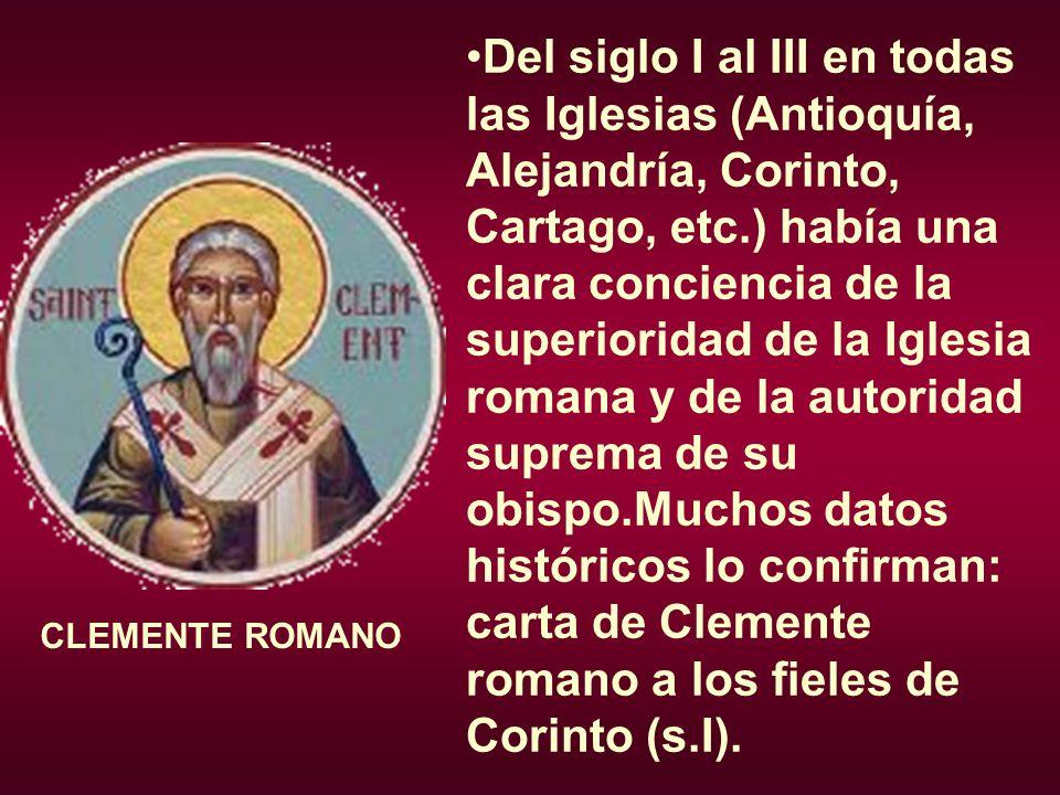 Del siglo I al III en todas las Iglesias (Antioquía, Alejandría, Corinto, Cartago, etc.) había una clara conciencia de la superioridad de la Iglesia r