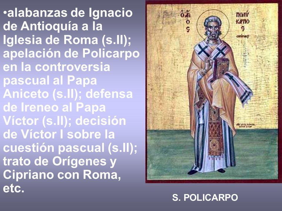alabanzas de Ignacio de Antioquía a la Iglesia de Roma (s.II); apelación de Policarpo en la controversia pascual al Papa Aniceto (s.II); defensa de Ir