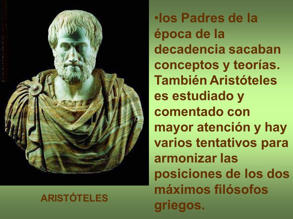 los Padres de la época de la decadencia sacaban conceptos y teorías. También Aristóteles es estudiado y comentado con mayor atención y hay varios tent