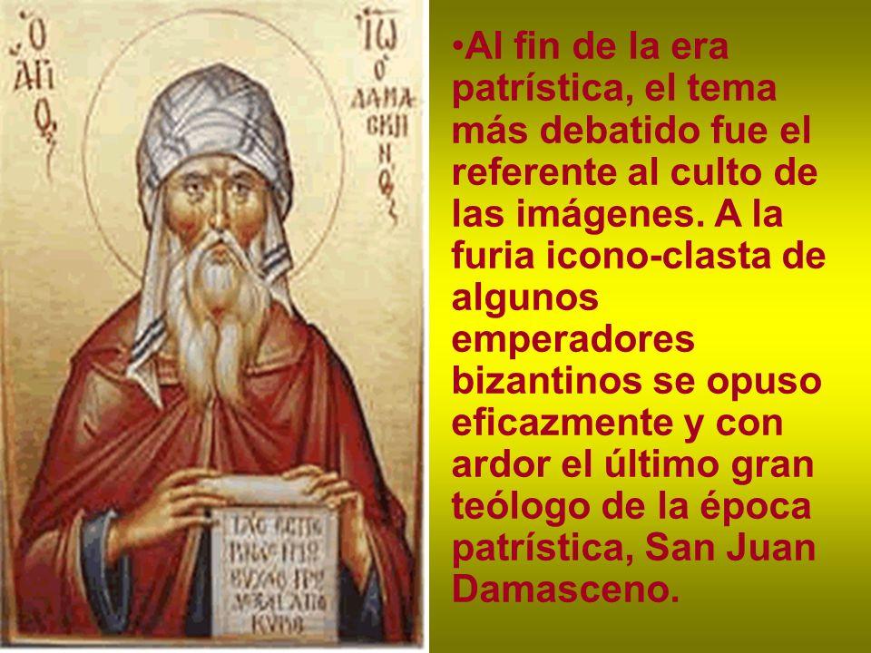 Al fin de la era patrística, el tema más debatido fue el referente al culto de las imágenes. A la furia icono-clasta de algunos emperadores bizantinos
