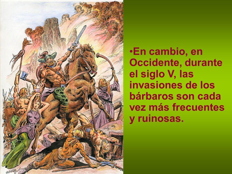 En cambio, en Occidente, durante el siglo V, las invasiones de los bárbaros son cada vez más frecuentes y ruinosas.