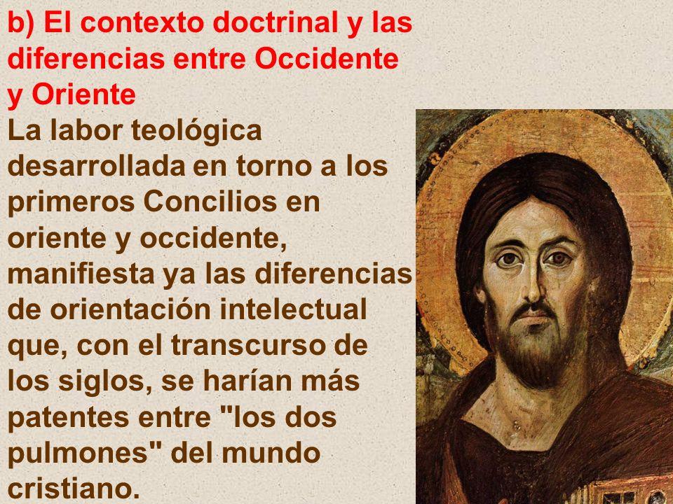 b) El contexto doctrinal y las diferencias entre Occidente y Oriente La labor teológica desarrollada en torno a los primeros Concilios en oriente y oc