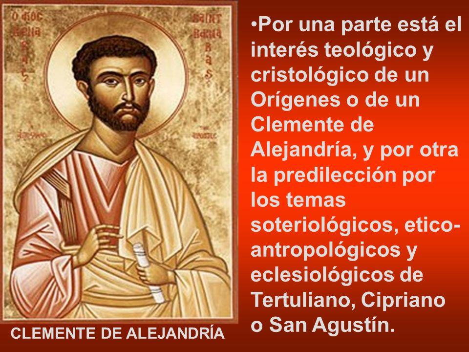 Por una parte está el interés teológico y cristológico de un Orígenes o de un Clemente de Alejandría, y por otra la predilección por los temas soterio