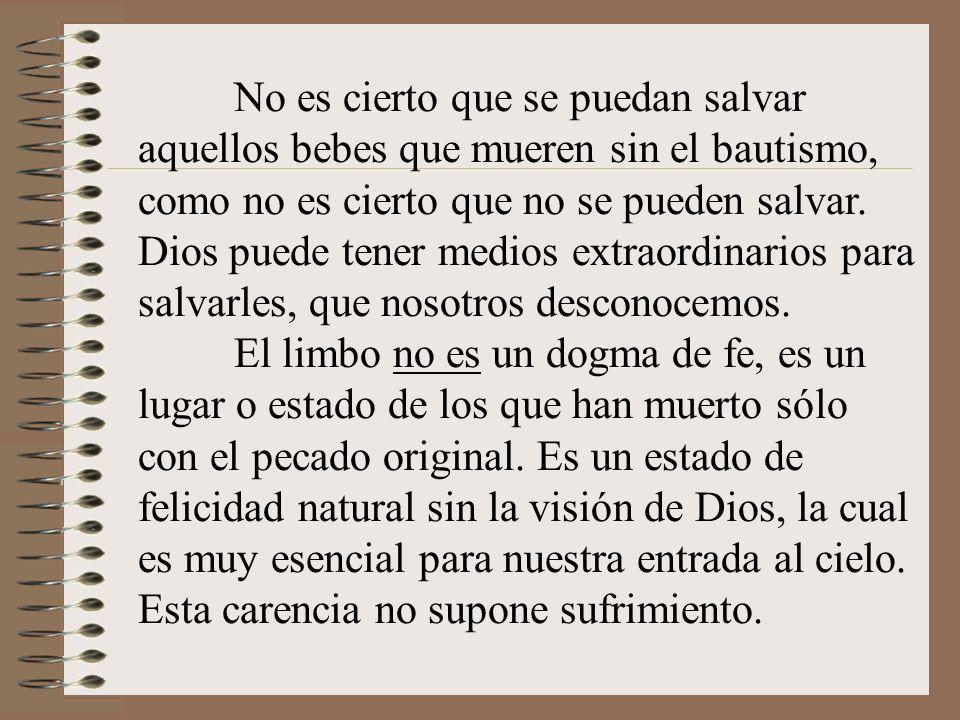 No es cierto que se puedan salvar aquellos bebes que mueren sin el bautismo, como no es cierto que no se pueden salvar. Dios puede tener medios extrao