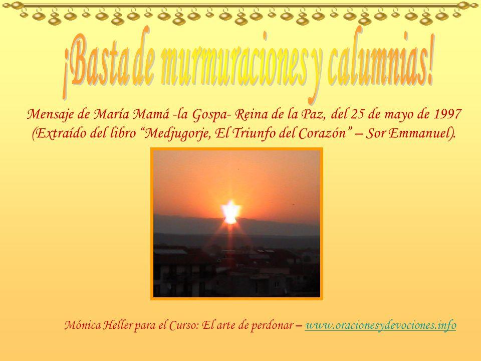 Mensaje de María Mamá -la Gospa- Reina de la Paz, del 25 de mayo de 1997 (Extraído del libro Medjugorje, El Triunfo del Corazón – Sor Emmanuel).