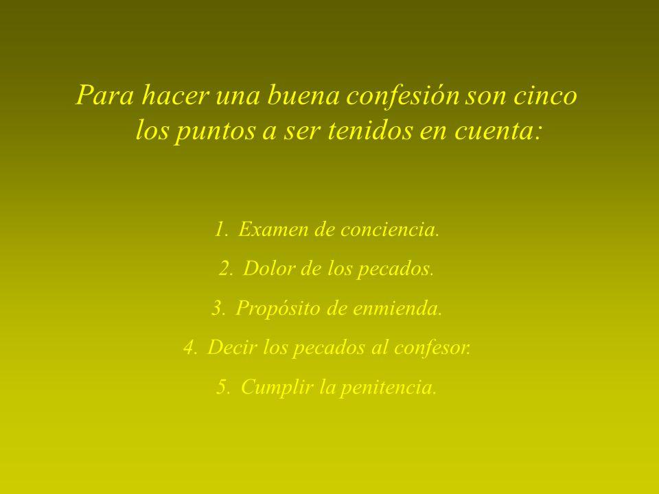 Para hacer una buena confesión son cinco los puntos a ser tenidos en cuenta: 1.Examen de conciencia.
