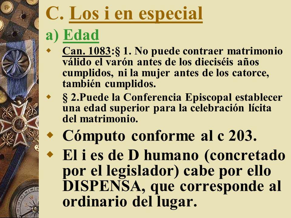 C. Los i en especial a) Edad Can. 1083:§ 1. No puede contraer matrimonio válido el varón antes de los dieciséis años cumplidos, ni la mujer antes de l