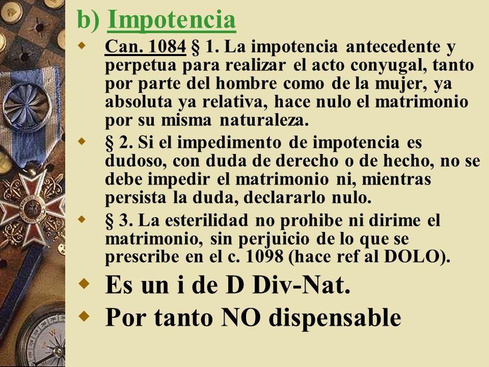 b) Impotencia Can. 1084 § 1. La impotencia antecedente y perpetua para realizar el acto conyugal, tanto por parte del hombre como de la mujer, ya abso