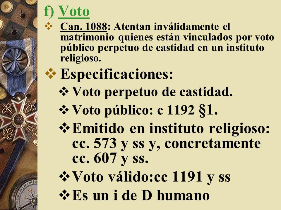 f) Voto Can. 1088: Atentan inválidamente el matrimonio quienes están vinculados por voto público perpetuo de castidad en un instituto religioso. Espec