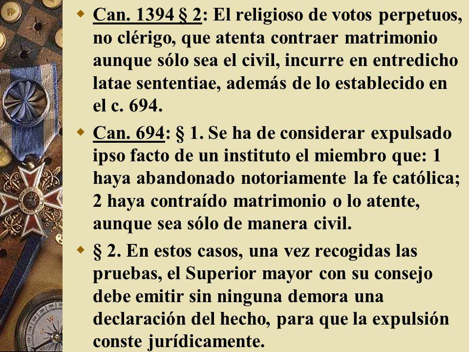 Can. 1394 § 2: El religioso de votos perpetuos, no clérigo, que atenta contraer matrimonio aunque sólo sea el civil, incurre en entredicho latae sente