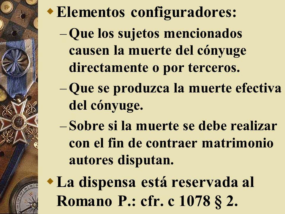 Elementos configuradores: – Que los sujetos mencionados causen la muerte del cónyuge directamente o por terceros. – Que se produzca la muerte efectiva