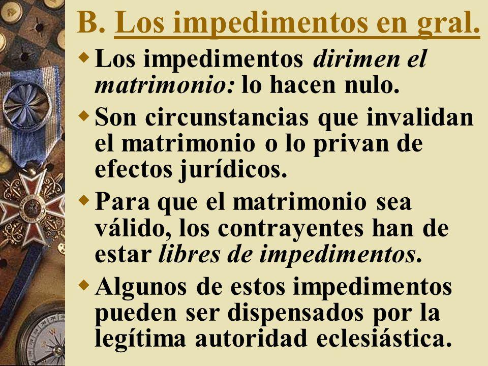 a.Noción y clases El Cód ´17 contenía impedimentos impedientes que hacían referencia a la licitud.