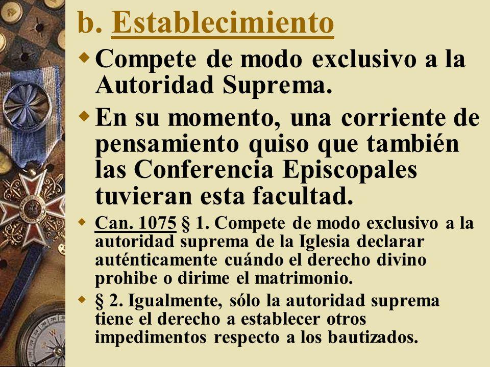 b. Establecimiento Compete de modo exclusivo a la Autoridad Suprema. En su momento, una corriente de pensamiento quiso que también las Conferencia Epi