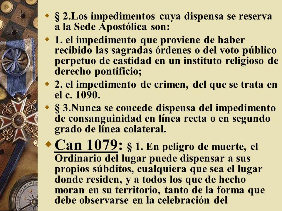 § 2.Los impedimentos cuya dispensa se reserva a la Sede Apostólica son: 1. el impedimento que proviene de haber recibido las sagradas órdenes o del vo