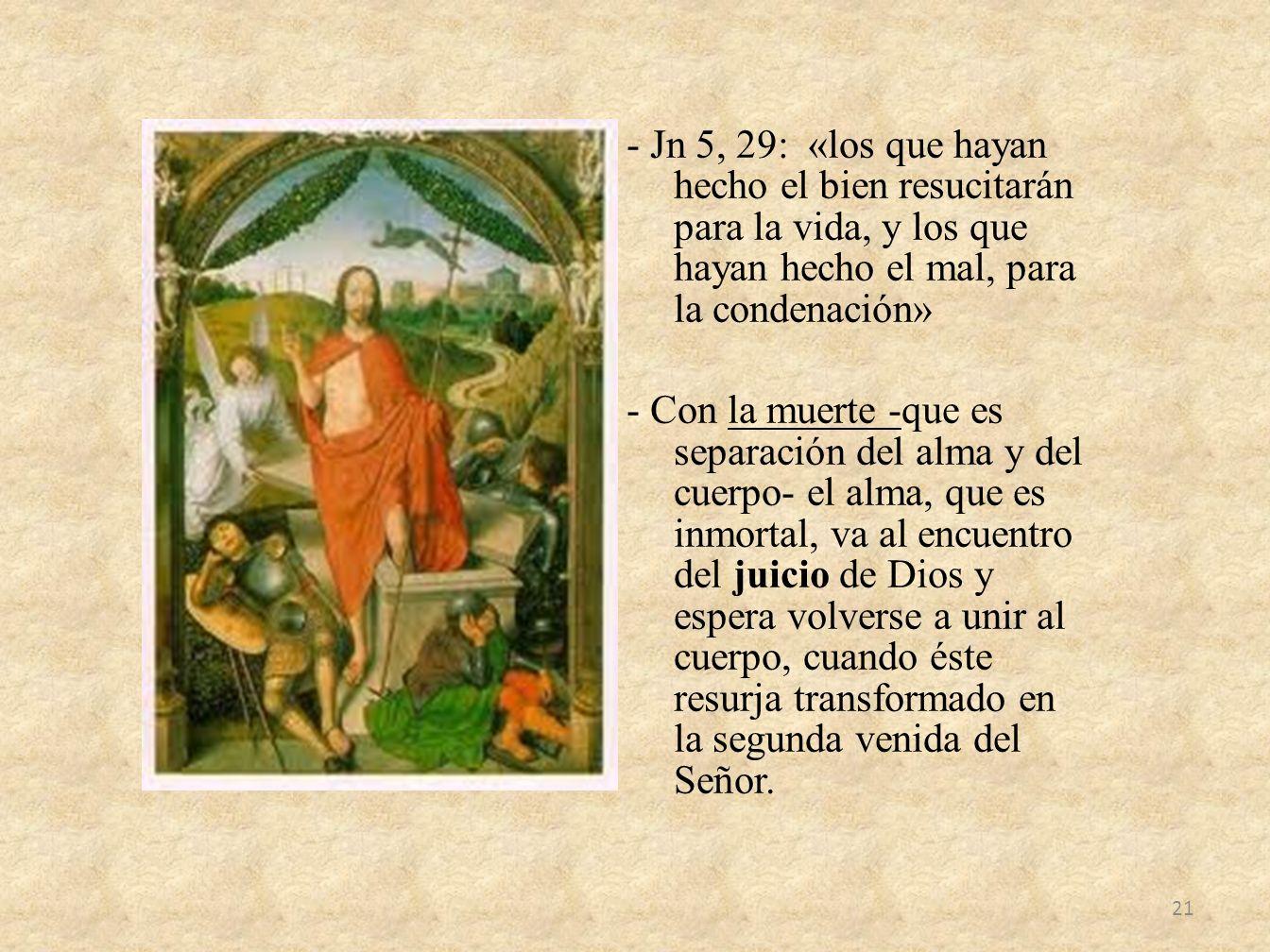 - Jn 5, 29: «los que hayan hecho el bien resucitarán para la vida, y los que hayan hecho el mal, para la condenación» - Con la muerte -que es separaci