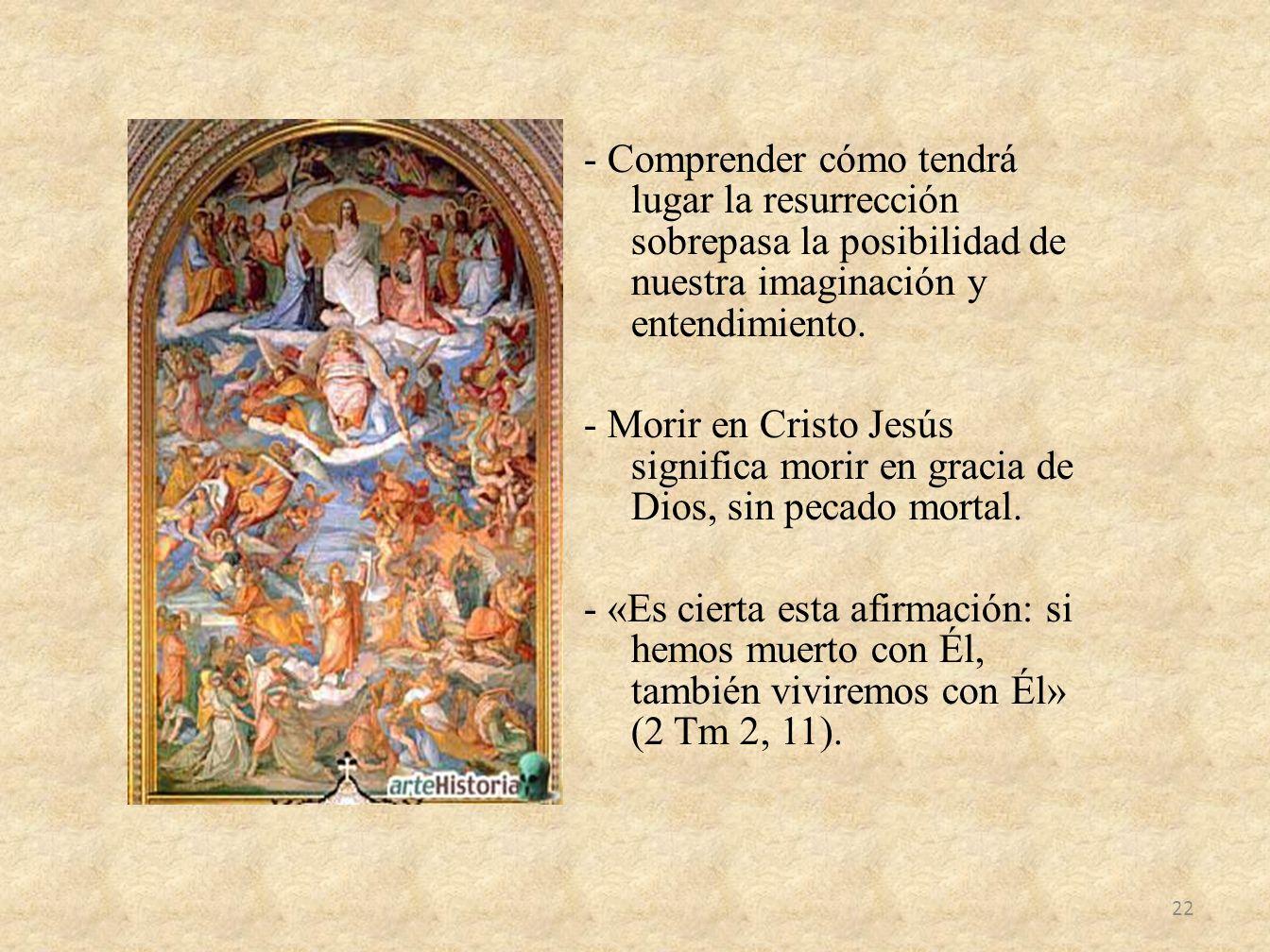 - Comprender cómo tendrá lugar la resurrección sobrepasa la posibilidad de nuestra imaginación y entendimiento. - Morir en Cristo Jesús significa mori