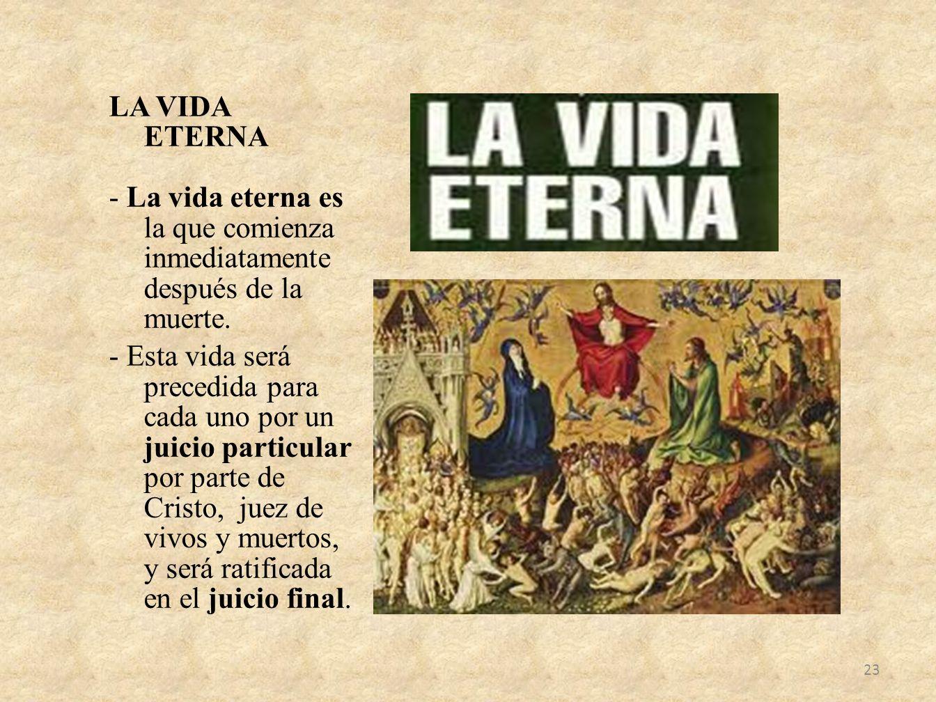 LA VIDA ETERNA - La vida eterna es la que comienza inmediatamente después de la muerte. - Esta vida será precedida para cada uno por un juicio particu