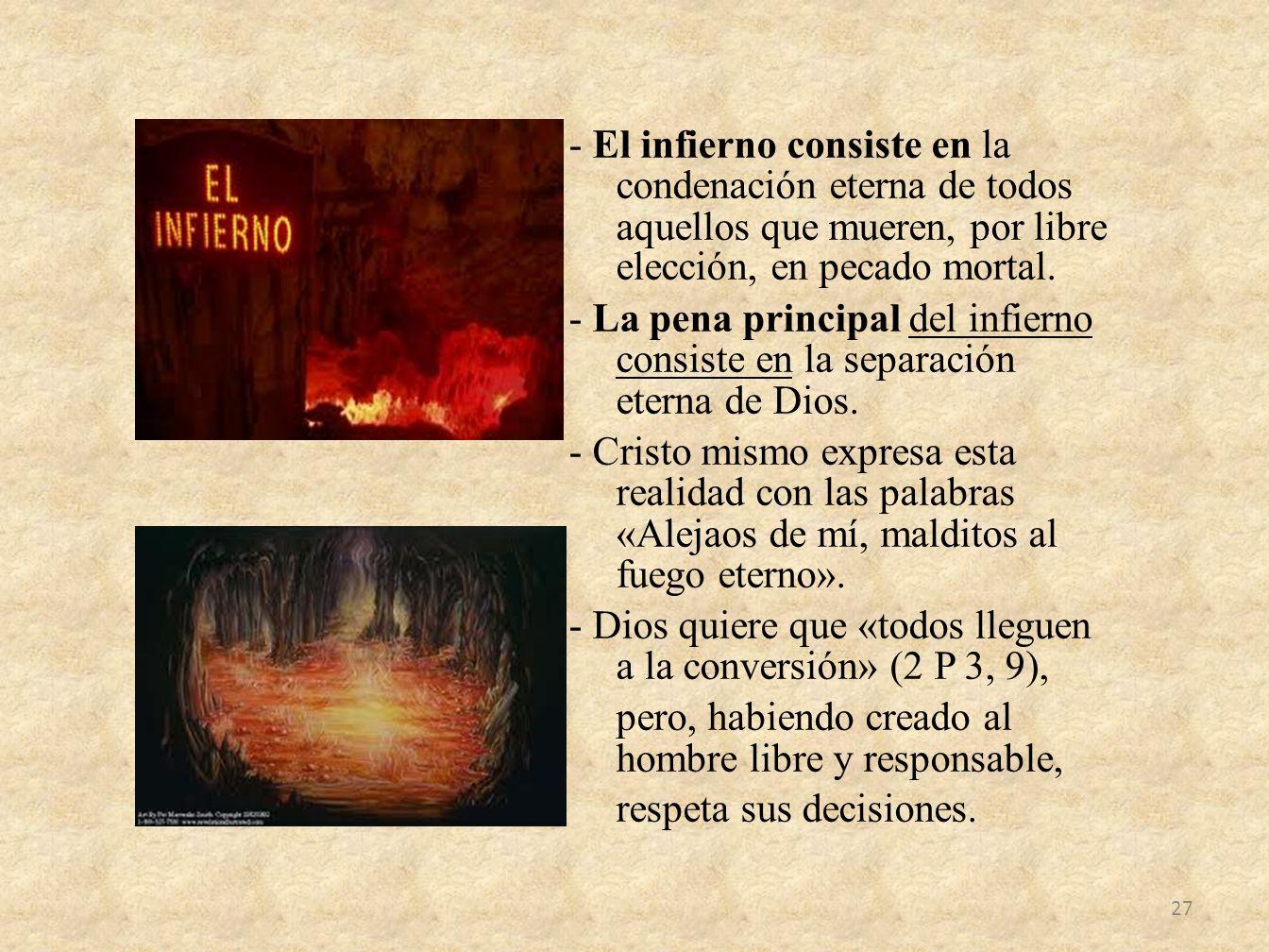 - El infierno consiste en la condenación eterna de todos aquellos que mueren, por libre elección, en pecado mortal. - La pena principal del infierno c