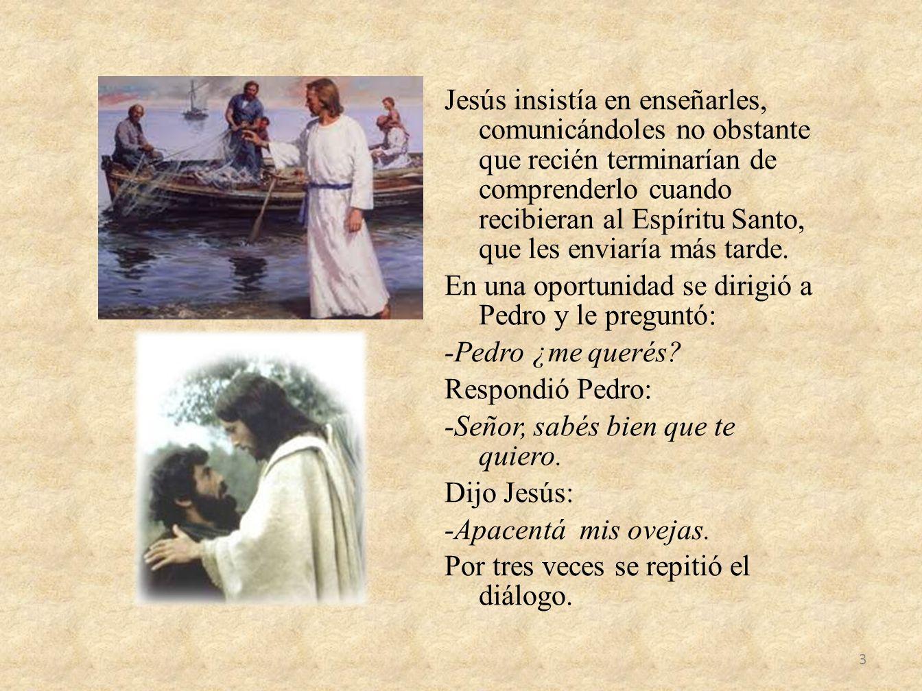 Jesús insistía en enseñarles, comunicándoles no obstante que recién terminarían de comprenderlo cuando recibieran al Espíritu Santo, que les enviaría
