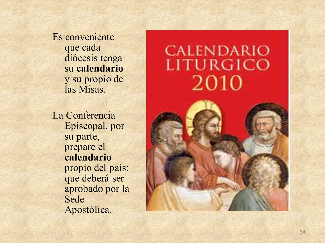 Es conveniente que cada diócesis tenga su calendario y su propio de las Misas. La Conferencia Episcopal, por su parte, prepare el calendario propio de