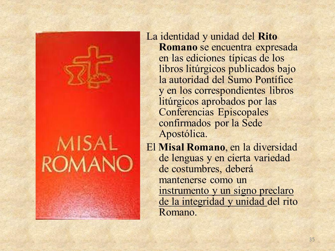 La identidad y unidad del Rito Romano se encuentra expresada en las ediciones típicas de los libros litúrgicos publicados bajo la autoridad del Sumo P