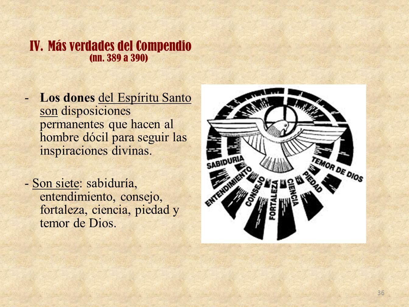 IV.Más verdades del Compendio (nn. 389 a 390) -Los dones del Espíritu Santo son disposiciones permanentes que hacen al hombre dócil para seguir las in